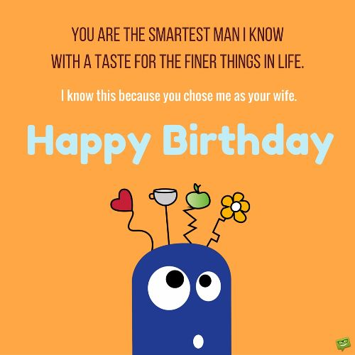 Yor Are The smartest Man I Know with A taste For The Fioner Things In Life Happy Birthday