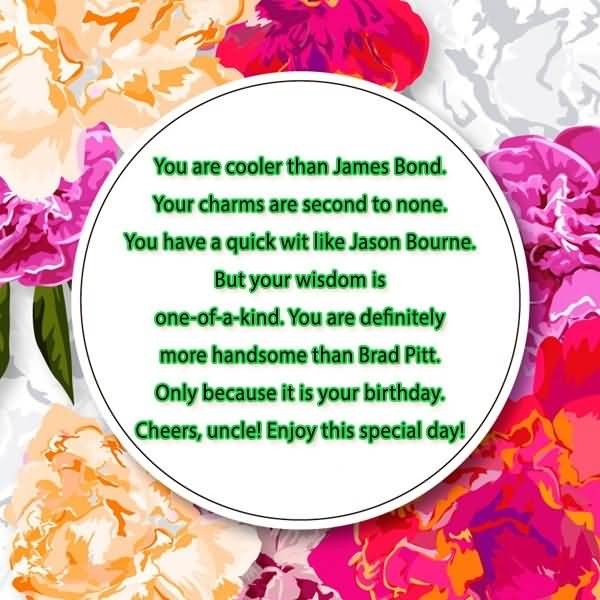 You Are Cooler Than James Bond You Charms Are Second to None it's Your Birthday Cheer Uncle Enjoy This Special Day