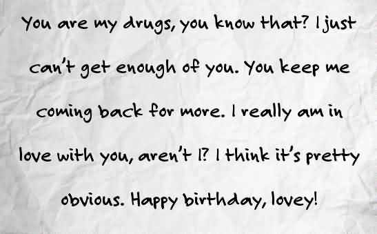 You Are My Drugs You Know That I Just Can't Get Enough Of You Happy Birthday Lovey
