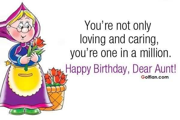You Are Not Only Loving And Caring You Are One In A Million Amazing Happy Birthday Dear Aunt Greeting