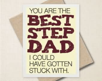 You Are The Best Step Dad I Could Have Gotten Stuck With