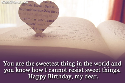 You Are The Sweetest Things InThe World And You Know How I Cannot Resist Sweet Things Happy Birthday My Dear