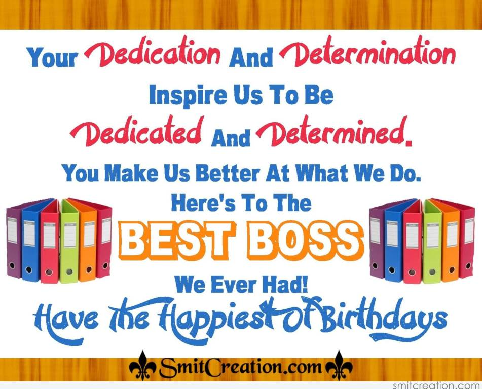 You Dedication And Determination Inspire Us To The Best Boss We Ever Had Have The Happiest Of Birthday