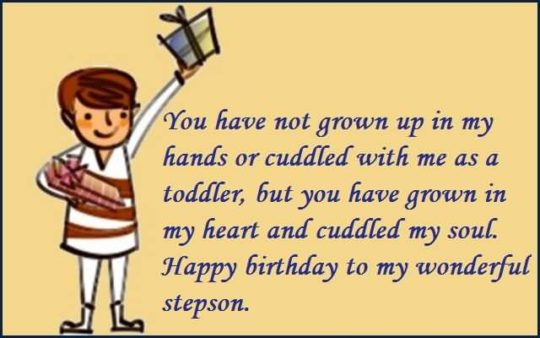 You Have Not Grown Up In My Hand Or Cuddled With Me As A Toddler Happy Birthday To My Wonderful Stepson