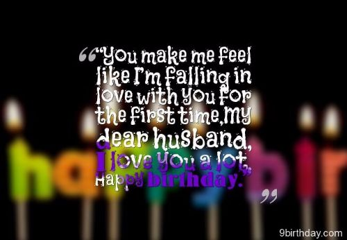 You Make Me Feel Like I'm Falling In Love With You For The First Time My Dear Husband I Love You A Lot Happy Birthday