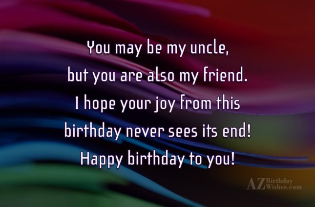 You May Be My Uncle I Hope Your Joy From This Birthday Never Sees Its End Happy Birthday To You