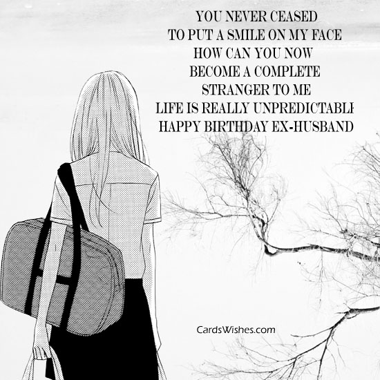 You Never Chased To Put A Smile On My Face How Can You Now Became Happy Birthday Ex Husband