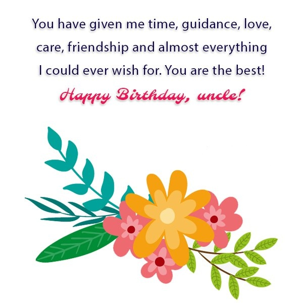 You have Given Me Time Guidance Love Care Friendship And Alomost Everything Happy Birthday Uncle