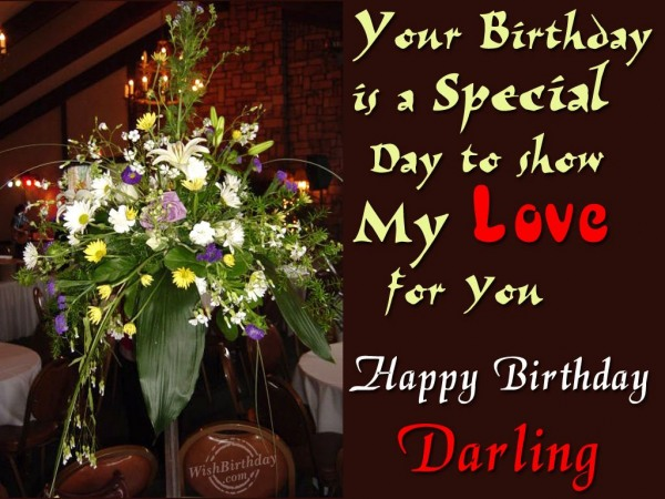 Your Birthday Is  A Special Day To Show My Love For You Happy Birthday Darling