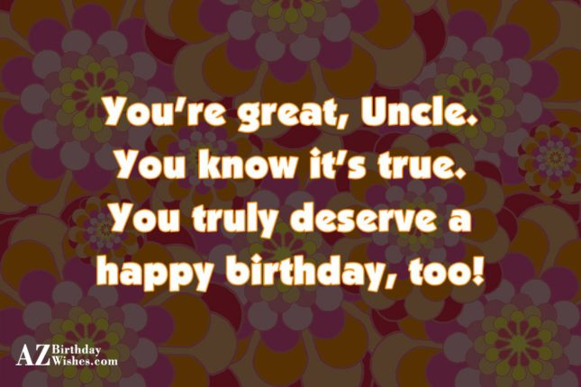 You're Great Uncle You Know It's True Happy Birthday Too