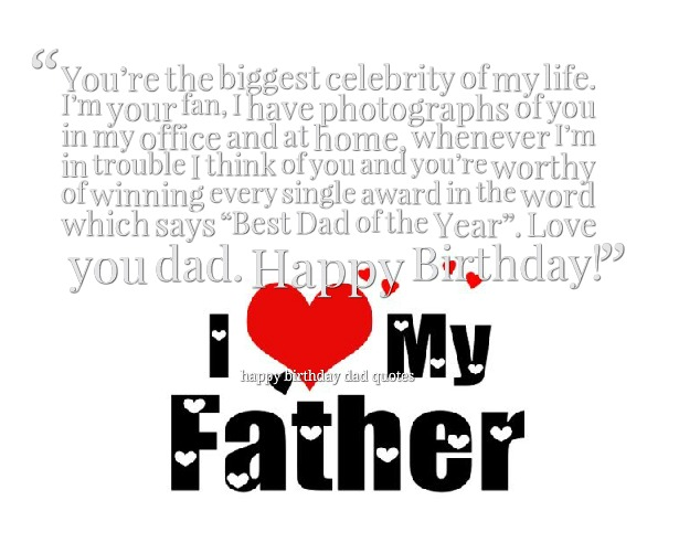 You're The Biggest Celebrity Of My LIfe I'm Your Fan I Have photographs Of You Dad Happy Birthday