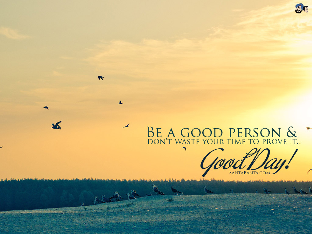 Be A Good Person Dont Waste Your Time To Prove It Good Day Quotes Wallpaper