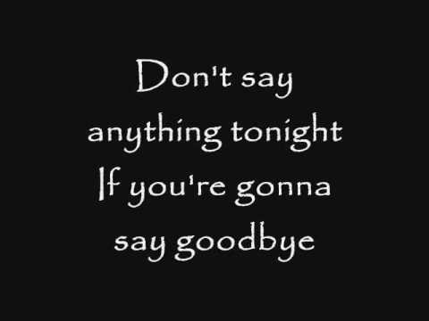 Dont Say Anything Tonight If Youre Gonna Say Goodbye Quotes