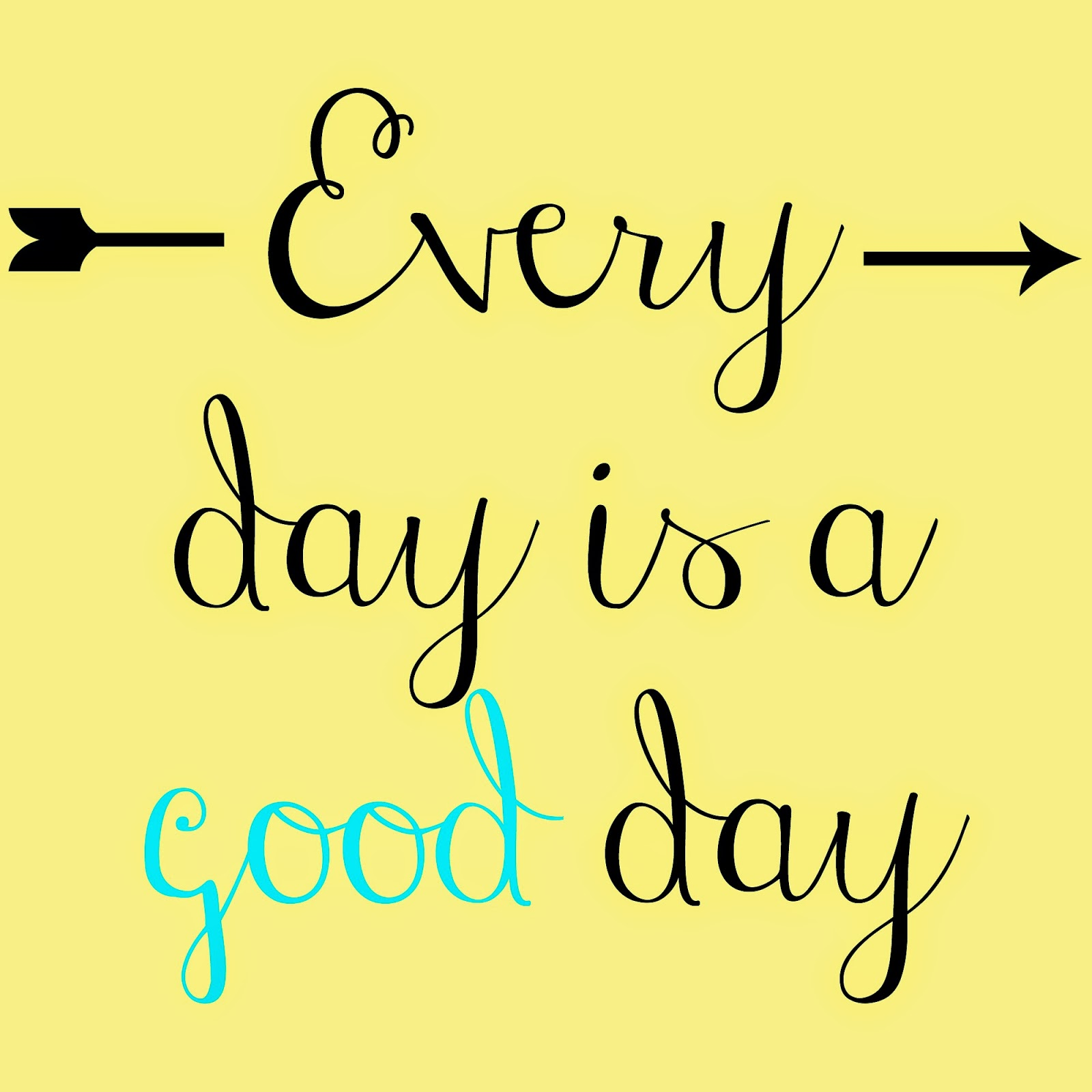 Every Day Is A Good Day Message