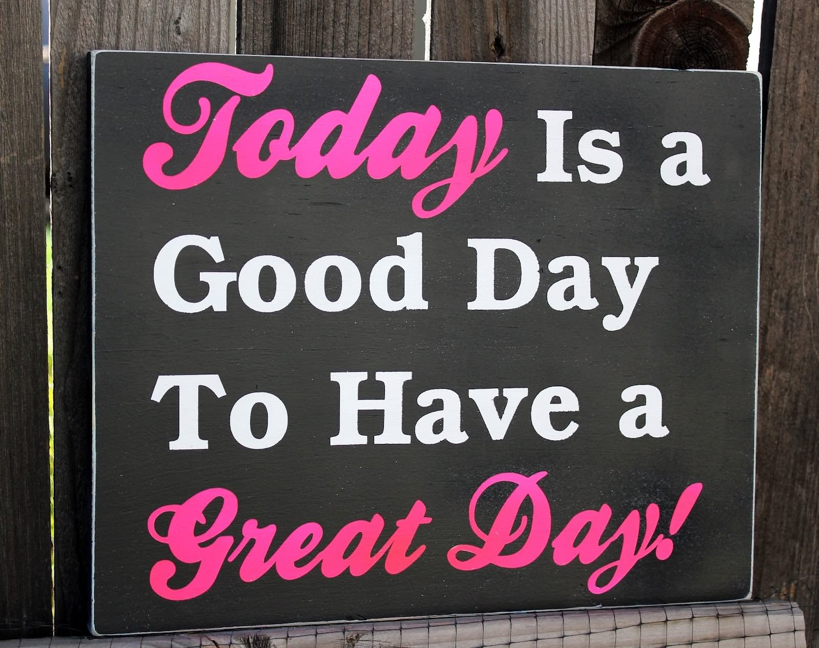 Good Day To Have A Great Day Boards Greeting