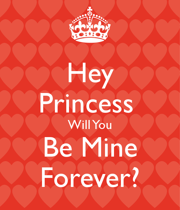 Hey Princess Will You Be Mine Forever