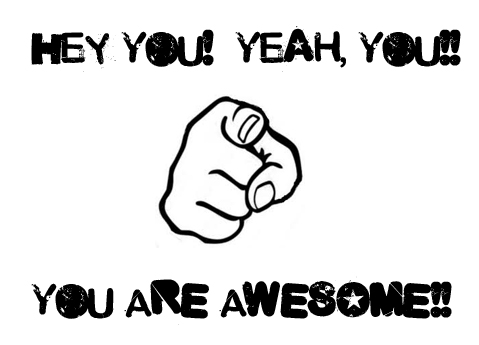Hey You Yeah You You Are Awesome