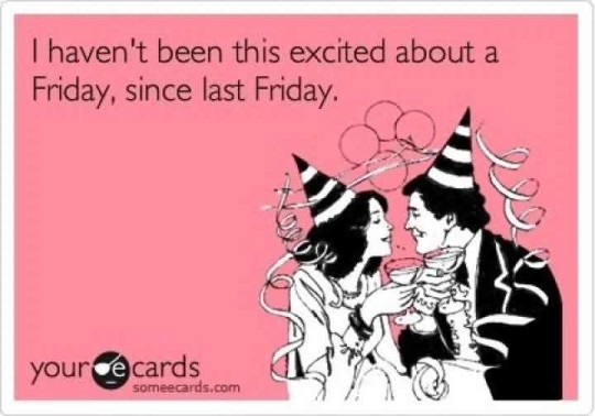 I Havent Been This Excited About Friday Since Last Friday Picture