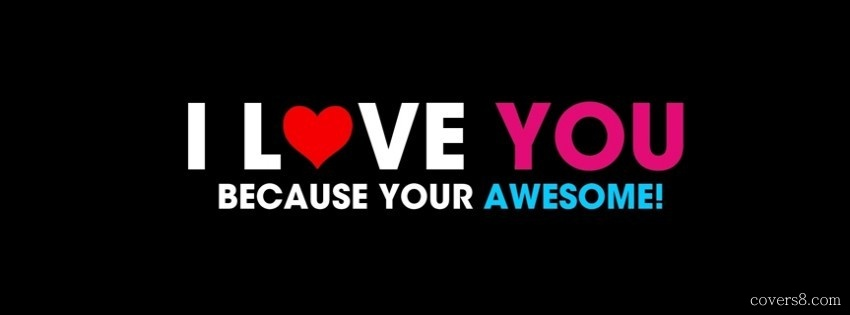 I Love You Because Your Awesome