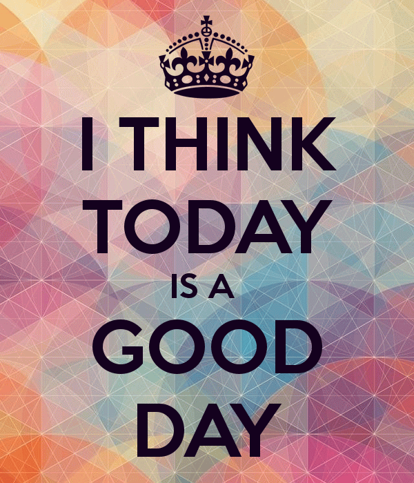 I Think Today Is A Good Day Wishes Image