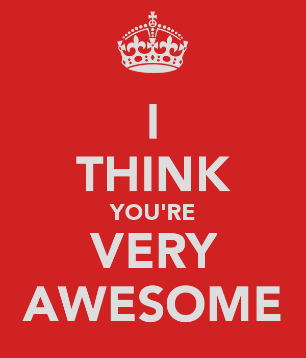 I Think Youre Very Awesome