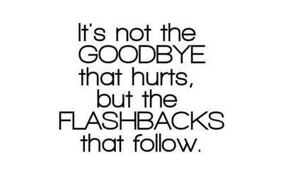 Its Not The Good Bye That Hurts But The Flashbacks That Follow Wishes & Quotes Picture