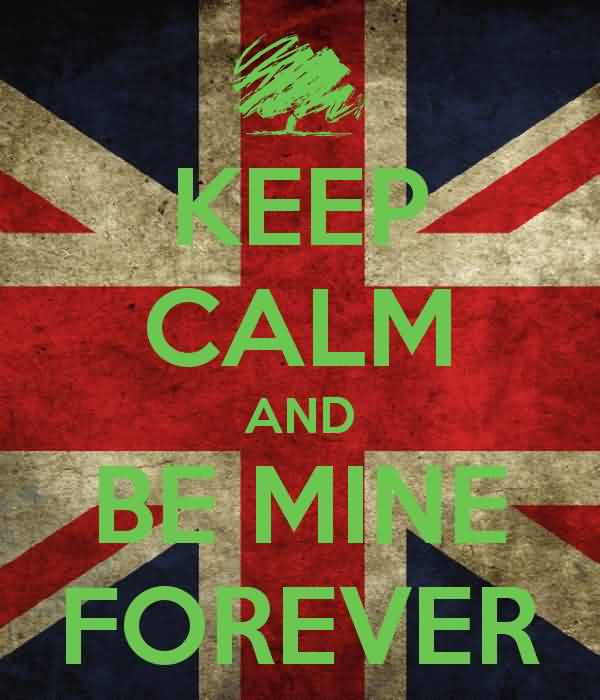 Keep Calm And Be Mine Forever (2)