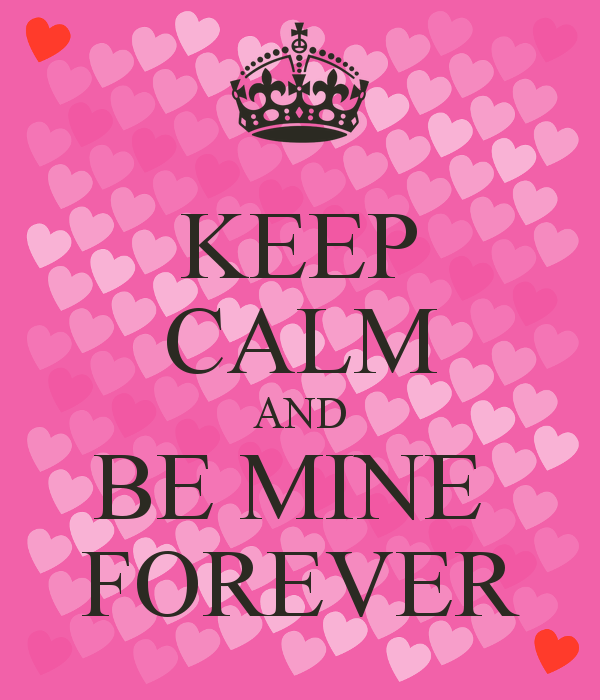 Keep Calm And Be Mine Forever Picture