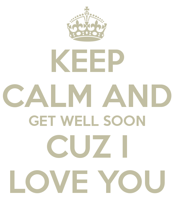Keep Calm And Ge Well Soon Cuz I Lov You Wishes Image