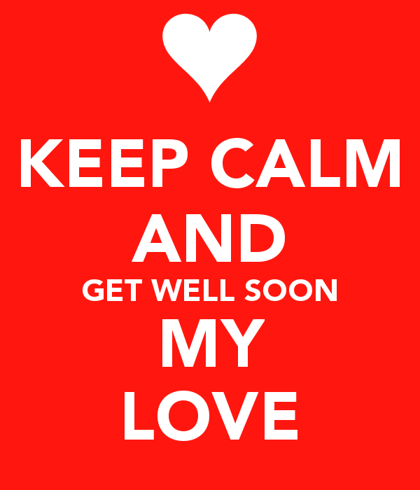 Keep Calm And Get Well Soon My Love Image