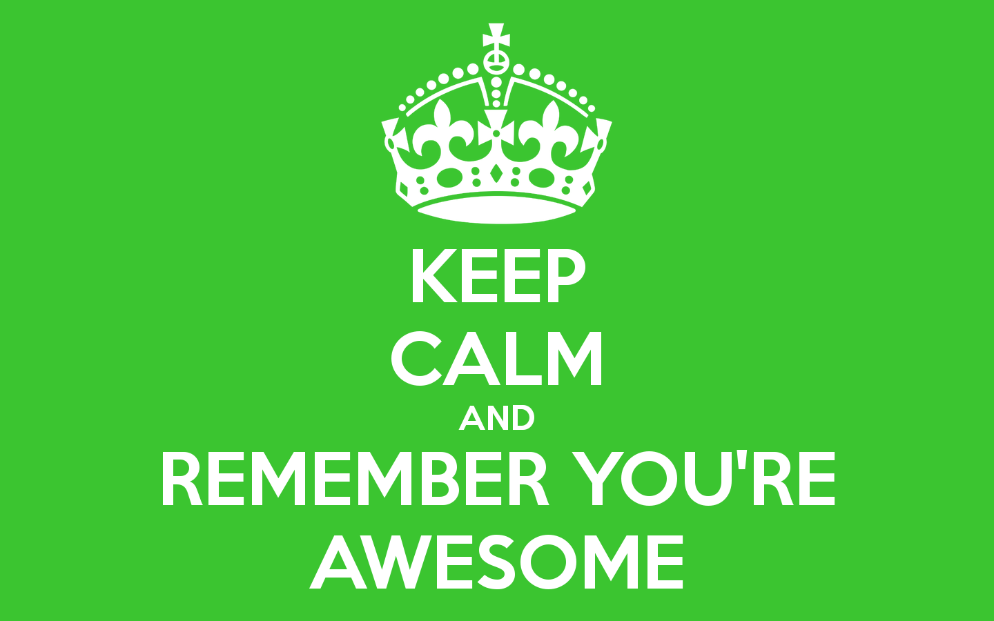 Keep Calm And Remember You're Awesome