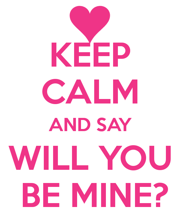 Keep Calm And Say Will You Be Mine