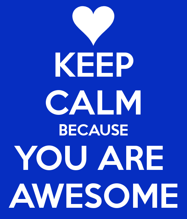 Keep Calm Because You Are Awesome