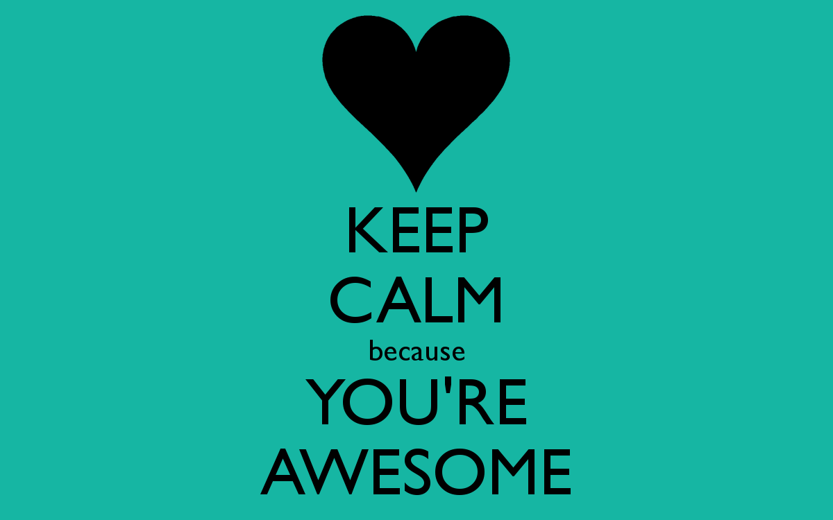 Keep Calm Because You're Awesome