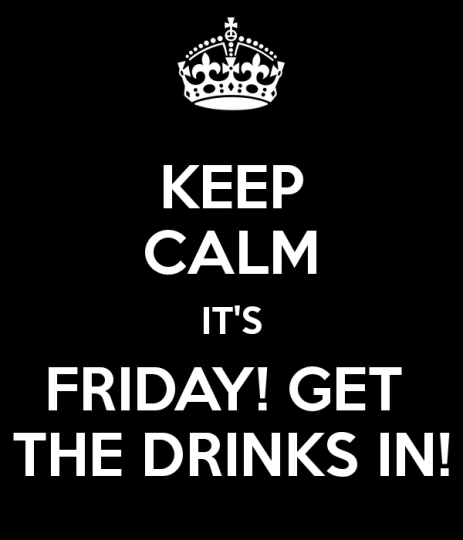 Keep Calm It's Friday Get The Drinks In! Image