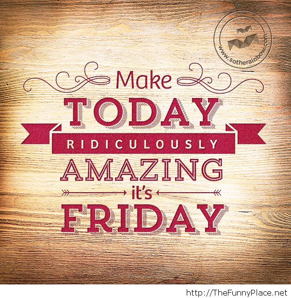 Make Today Ridiculously Amazing It's Friday Image