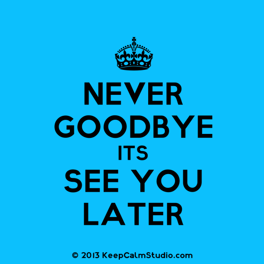 Never Good Bye It's See You Later Image
