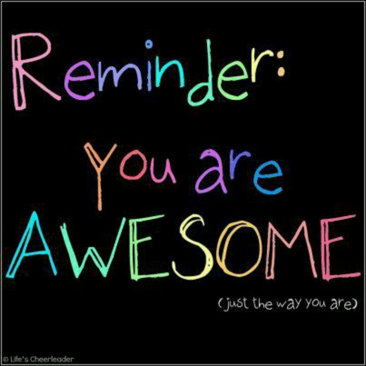 Reminder You Are Awesome Just The Way you Are