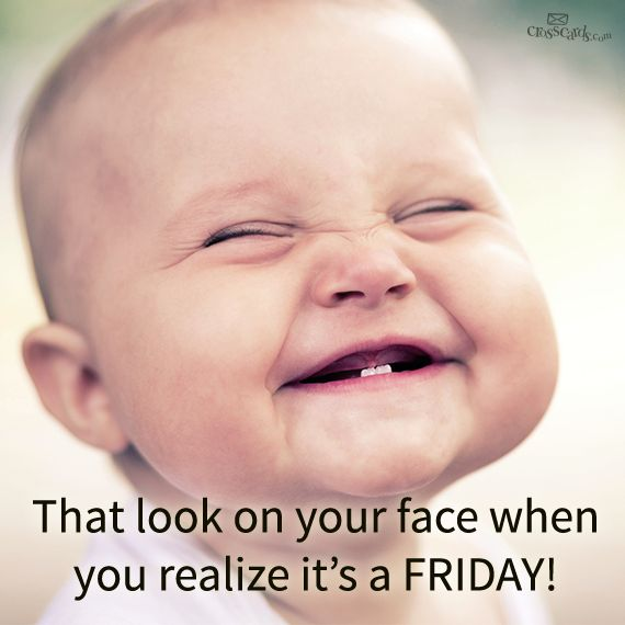 That Look On Your Face When You Realize It's A Friday Funny Baby