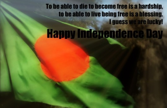 To Be Able To Die Become Free Is A Hardship Happy Independence Day Bangladesh