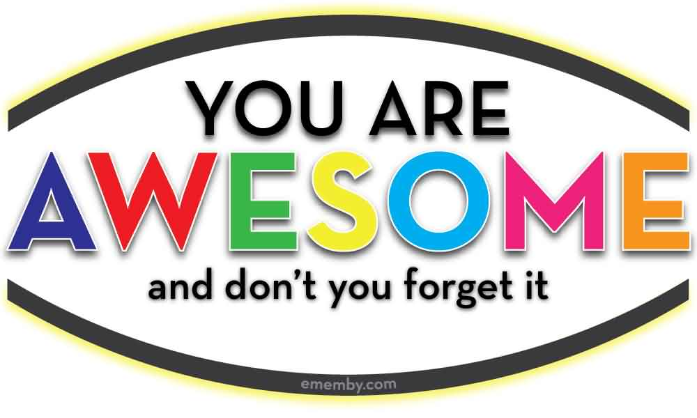 You Are Awesome And Dont You Forget It