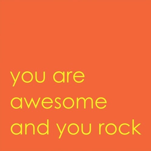 You Are Awesome And You Rock