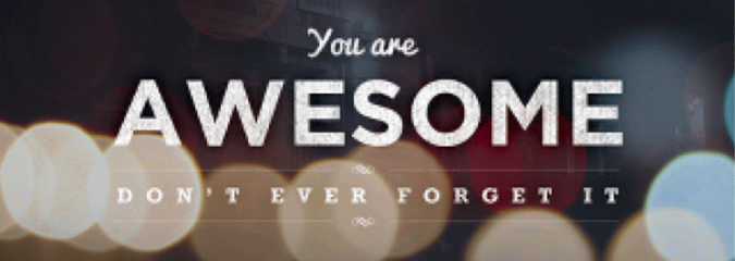You Are Awesome Dont Ever Forget It