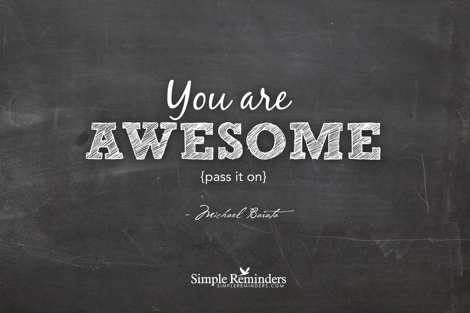 You Are Awesome Pass It On