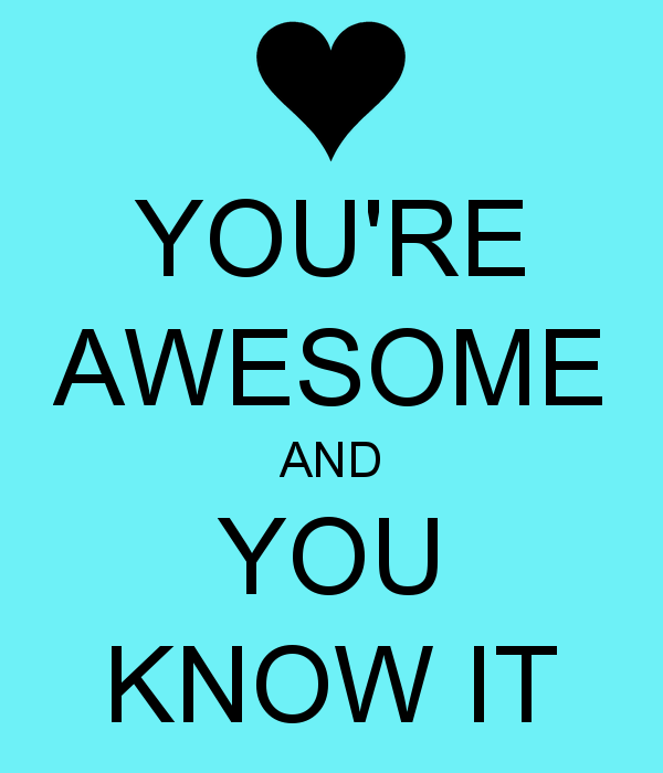 Youre Awesome And You Know It