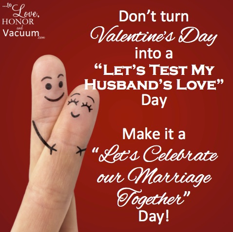 Dont Turn Valentines Day Into A Lets Test My Husbands Love Day Greetings  Quotes