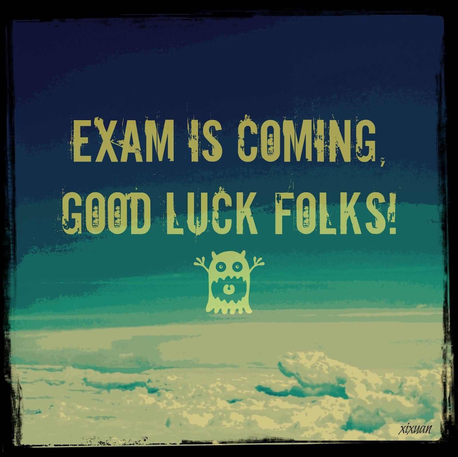 Exam Is Coming Good Luck Folks Funny Greeting Image