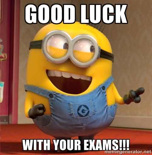 Funny Minion Wish You Good Luck With Your Exams Meme