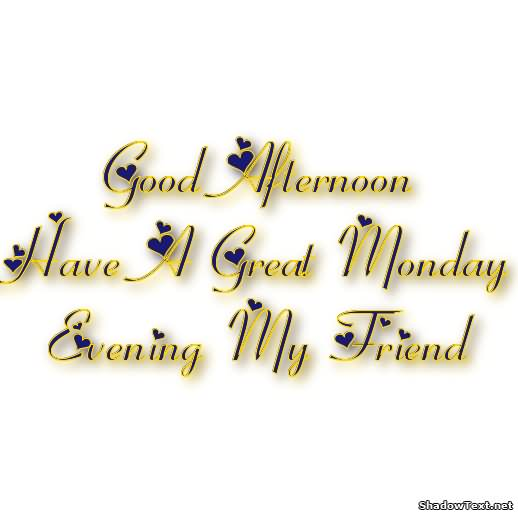 Good Afternoon Have A Great Monday Evening My Friend Greeting Text