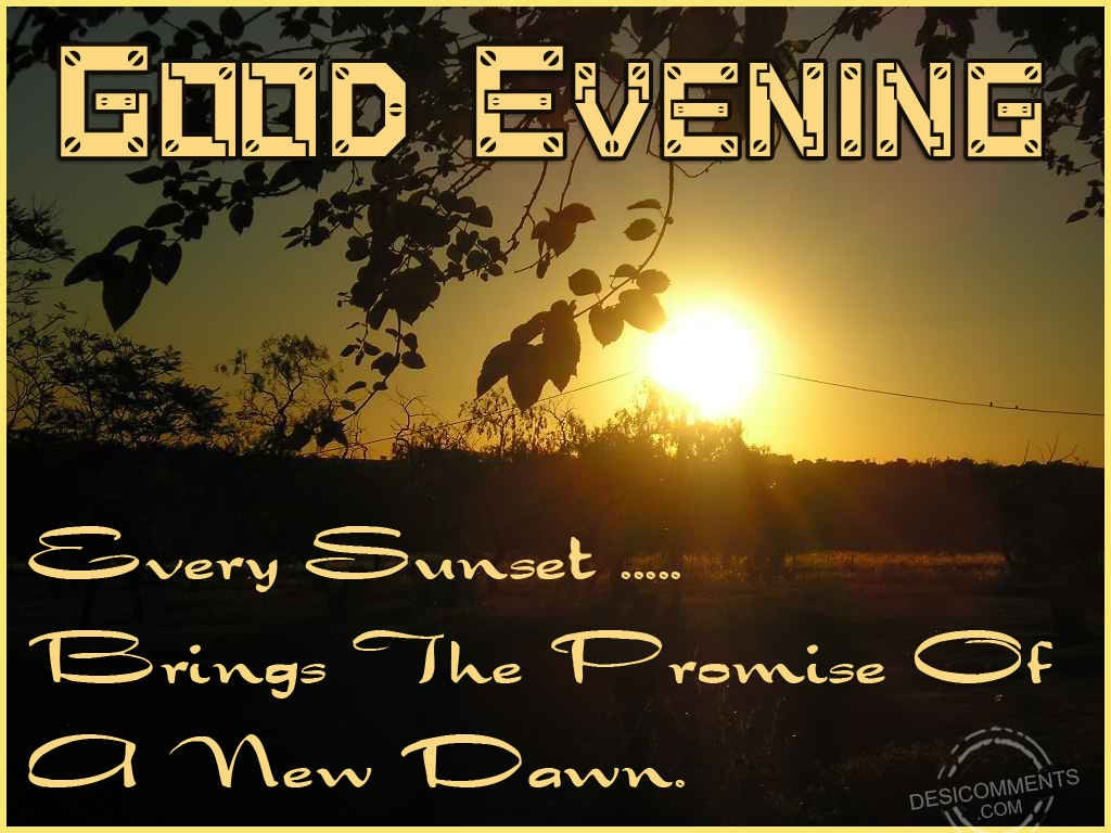 Good Evening Every Sunset Brings The Promise Of A New Dawn Quotes Image